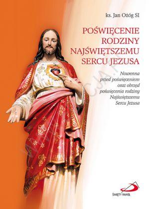Poświęcenie rodziny Najświętszemu Sercu Jezusa Nowenna przed poświęceniem oraz obrzęd poświęcenia rodziny Najświętszemu Sercu Jezusa